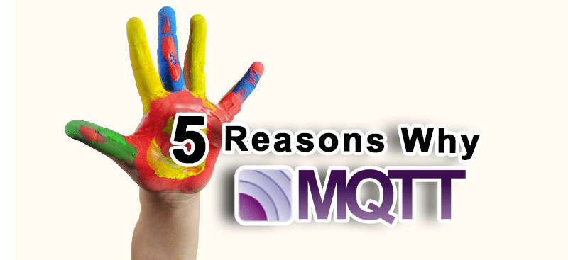 "5 reasons ""Why we choose MQTT"""