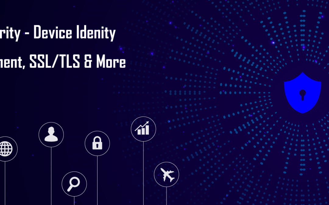 IOT Security – Device Identity Management, SSL/TLS & More